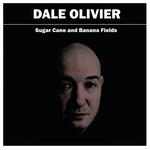 DALE OLIVIER - Sugar Cane & Banana Fields (Front Cover)