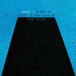 MAGNE F - A Dot Of Black In The Blue Of Your Bliss (Front Cover)