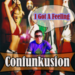 CONFUNKUSION - I Got A Feeling (Front Cover)