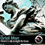 GRIZLI MAN - Wont U Die Tonight For Love (Front Cover)