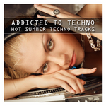 VARIOUS - Addicted To Techno - Hot Summer Techno Tracks (Front Cover)