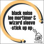 BLACK NOISE/LEE MORTIMER/WIZARD SLEE - Stick Up EP (Front Cover)