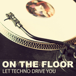VARIOUS - On The Floor - Let Techno Drive You (Front Cover)