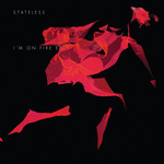 STATELESS - I'm On Fire (Front Cover)