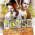 We Call It House (Summer Session Presented By Raul Rincon & Jochen Pash)