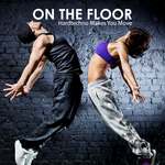 On The Floor - Hardtechno Makes You Move