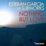 GARCIA, Esteban vs SUBWORKS - Nothing But Love (Front Cover)