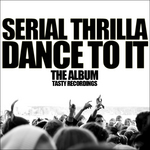 SERIAL THRILLA - Dance To It (Front Cover)