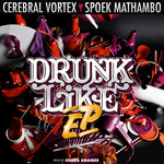 CEREBRAL VORTEX/SPOEK MATHAMBO - Drunk Like EP (Front Cover)