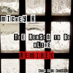MICKEY K - The Reason To Be Alive remixes (Front Cover)