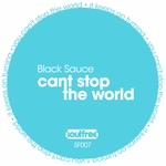 BLACK SAUCE - Can't Stop The World (Front Cover)