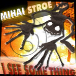 STROE, Mihai - Mihai Stroe - I See Some Thing ep (Front Cover)