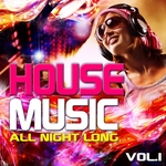 VARIOUS - House Music All Night Long, Vol 1 Electro & Club Grooves, Deluxe edition (Front Cover)