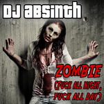 DJ ABSINTH - Zombie (Fuck All Night Fuck All Day) (Front Cover)