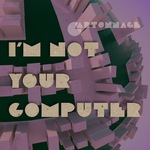 CARTONNAGE - I'm Not Your Computer (Front Cover)