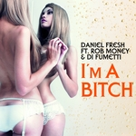 DANIEL FRESH feat ROB MONEY & DI FUMETTI - I'm A Bitch (Front Cover)