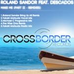 SANDOR, Roland feat DESCADOS - Make Me: Part II (remixes) (Front Cover)