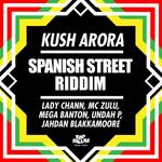 KUSH ARORA - Spanish Street Riddim (Front Cover)