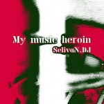 SELIVAN DJ - My Music Heroin EP (Front Cover)