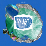 BODI BILL - What EP (Front Cover)