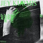 KURMIS, Jey - Not What You Think EP (Front Cover)