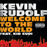 KEVIN RUDOLF feat KID CUDI - Welcome To The World (Explicit Digital International Version) (Front Cover)