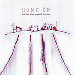 THE BOY WHO TRAPPED THE SUN - Home EP (Front Cover)