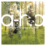 A HA - Nothing Is Keeping You Here (Front Cover)