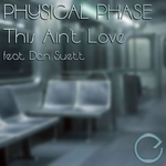 PHYSICAL PHASE feat DAN SUETT - This Ain't Love (Front Cover)