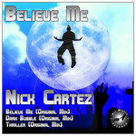 CARTEZ, Nick - Believe Me (Front Cover)