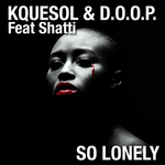 KQUESOL & DOOP feat SHATTI - So Lonely (Front Cover)