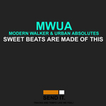 MWUA (Modern Walker & Urban Absolutes) - Sweet Beats Are Made Of This (Front Cover)