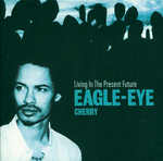 EAGLE-EYE CHERRY - Living In The Present Future (Front Cover)