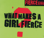 FIERCE GIRL - What Makes A Girl Fierce (Front Cover)