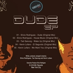 RODRIGUES, Silvio/TED GANUNG/KEVIN LOFARO - Dude EP (Front Cover)