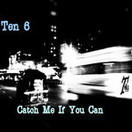 TEN6 - Catch Me If You Can (Front Cover)