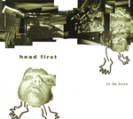 HEAD FIRST - To Da Bone (Front Cover)