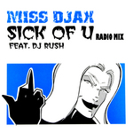 MISS DJAX feat DJ RUSH - Sick Of U (Front Cover)