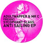 ADULTNAPPER & MR C PRESENT SYCOPHANT SLAGS - Anti Sailing EP (Front Cover)