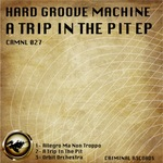 HARD GROOVE MACHINE - A Trip In The Pit EP (Front Cover)