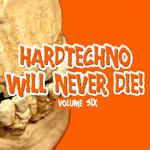 Hardtechno Will Never Die! Vol 6