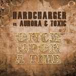HARDCHARGER vs AURORA & TOXIC - Once Upon A Time (Front Cover)