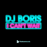 DJ BORIS - I Can't Wait (Front Cover)