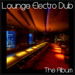Lounge Electro Dub: The Album