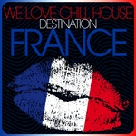 VARIOUS - We Love Chill House: Destination France (Front Cover)