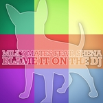 MILKY MATES feat SHENA - Blame It On The DJ (Front Cover)