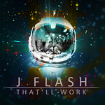 J FLASH - That'll Work (Front Cover)