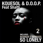 KQUESOL & DOOP feat SHATTI - So Lonely (Part 2 Incl Booker T remixes) (Front Cover)