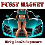 PUSSY MAGNET - Dirty South Exposure (Front Cover)