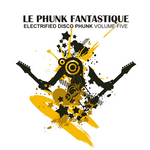 VARIOUS - Le Phunk Fantastique 5: Electrified Disco Phunk (Front Cover)